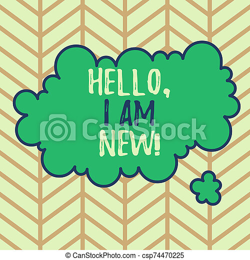 Writing note showing Hello I Am New. Business photo showcasing introducing oneself in a group as fresh worker or student Asymmetrical uneven shaped pattern object multicolour design. - csp74470225