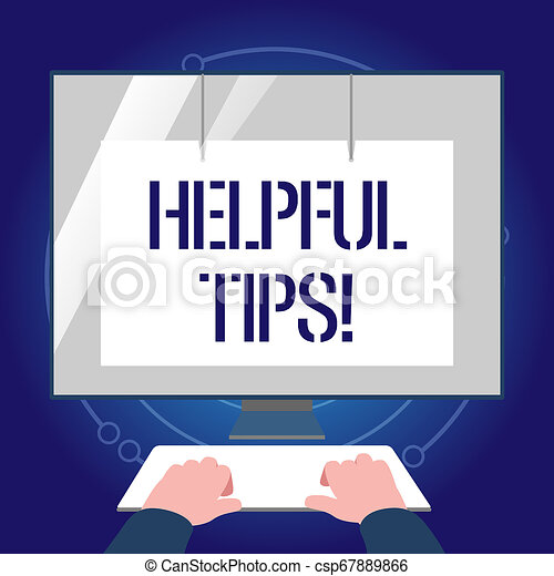 Writing note showing Helpful Tips. Business photo showcasing secret information or advice given to be helpful knowledge Hands on Keyboard Front White Monitor with Screen Protector. - csp67889866