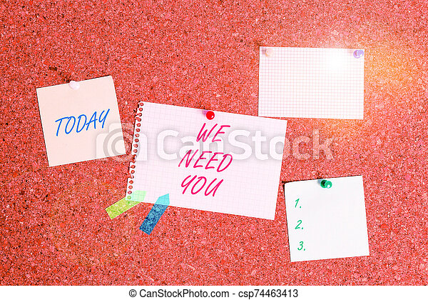 Writing note showing We Need You. Business photo showcasing asking someone to work together for certain job or target Corkboard size paper thumbtack sheet billboard notice board. - csp74463413