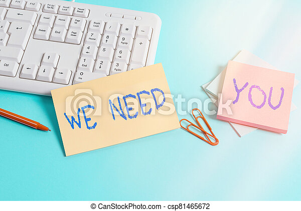 Writing note showing We Need You. Business photo showcasing asking someone to work together for certain job or target Paper blue keyboard office study notebook chart numbers memo. - csp81465672