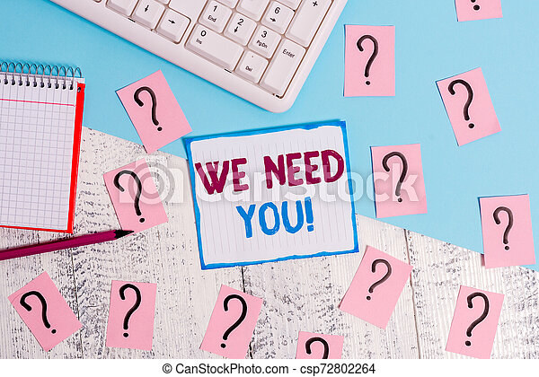 Writing note showing We Need You. Business photo showcasing asking someone to work together for certain job or target Writing tools and scribbled paper on top of the wooden table. - csp72802264