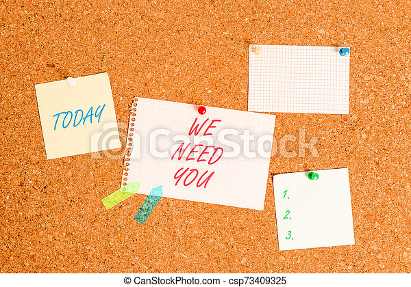 Writing note showing We Need You. Business photo showcasing asking someone to work together for certain job or target Corkboard size paper thumbtack sheet billboard notice board. - csp73409325