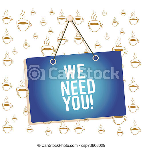 Writing note showing We Need You. Business photo showcasing asking someone to work together for certain job or target Memo reminder empty board attached background rectangle. - csp73608029