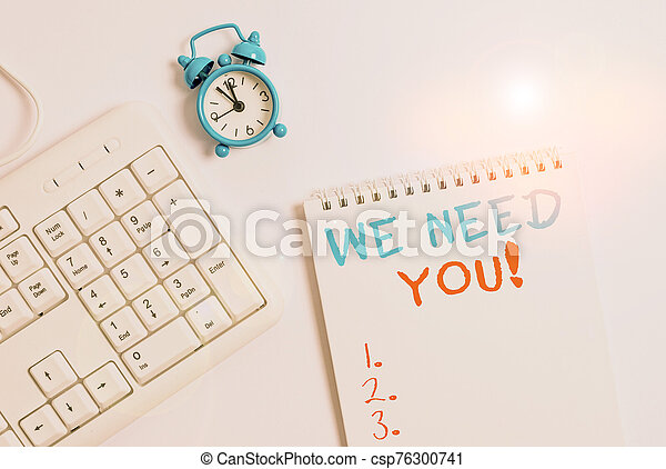Writing note showing We Need You. Business photo showcasing asking someone to work together for certain job or target Keyboard with empty note paper and pencil white background. - csp76300741