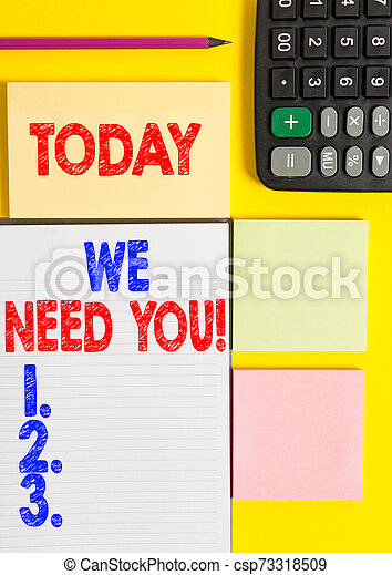 Writing note showing We Need You. Business photo showcasing asking someone to work together for certain job or target Colored empty papers with copy space on the yellow background table. - csp73318509