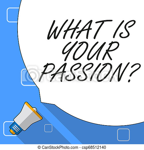 Writing note showing What Is Your Passion Question. Business photo showcasing asking about his strong and barely controllable emotion White Speech Bubble Occupying Half of Screen and Megaphone. - csp68512140