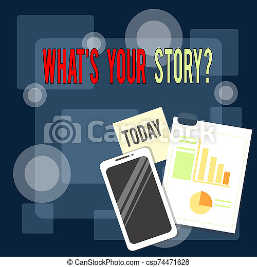 Writing note showing What S Your Story Question. Business photo showcasing asking demonstrating about his past life actions career or events Layout Smartphone Sticky Notes with Pie Chart and Bar Graph. - csp74471628