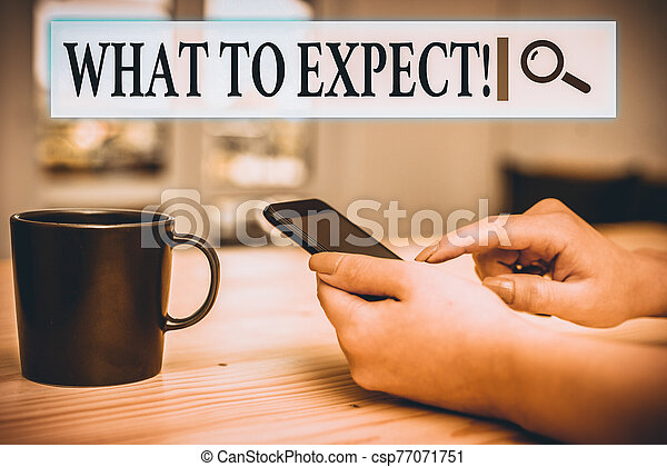 Writing note showing What To Expect. Business photo showcasing asking about regard something as likely to happen occur woman using smartphone and technological devices inside the home. - csp77071751