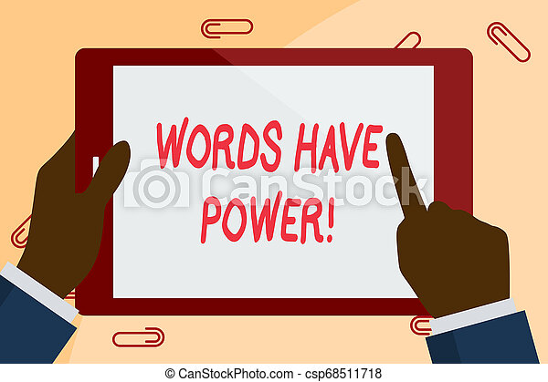 Writing note showing Words Have Power. Business photo showcasing as they has ability to help heal hurt or harm someone Businessman Hand Holding and Pointing Colorful Tablet Screen. - csp68511718