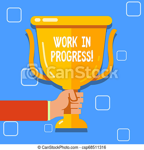 Writing note showing Work In Progress. Business photo showcasing unfinished project that still added to or developed Hand Holding Championship Winners Cup Trophy with Reflection. - csp68511316