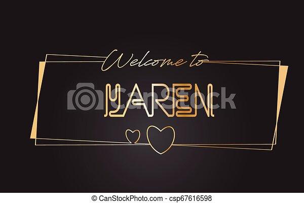 Yaren Welcome to Golden text Neon Lettering Typography Vector Illustration. - csp67616598