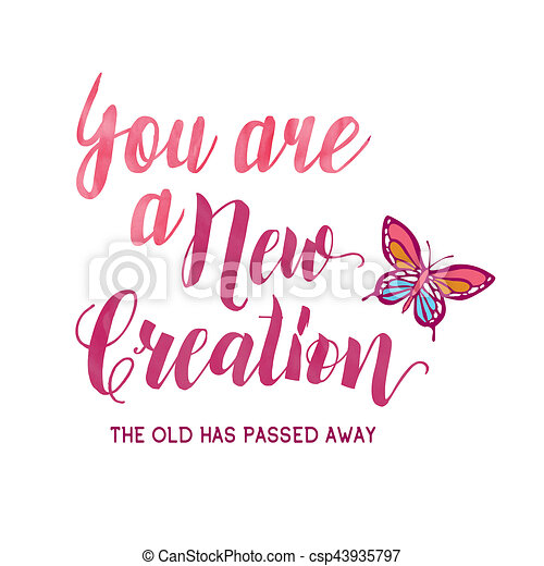 You are a new creation; the old has passed away. - csp43935797