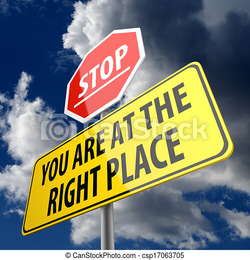 You are at the Right Place words on Road Sign and Stop Sign - csp17063705