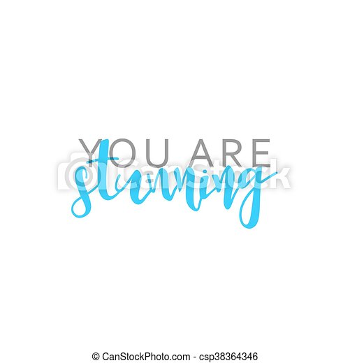 You are stunning, calligraphic inscription handmade. Greeting card template design - csp38364346