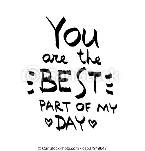 You Are The Best Part Of My Day Lettering Love Quote Black On White