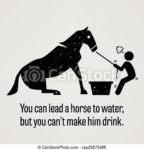 You can Lead a Horse to Water but Y - csp25875488