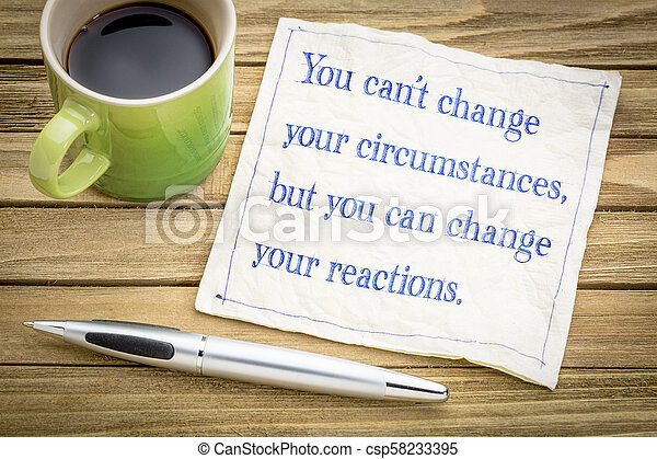 You can not change your circumstances, but ... - csp58233395