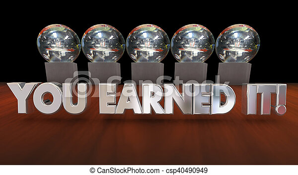 You Earned It Praise Hard Work Payoff Awards 3d Illustration - csp40490949