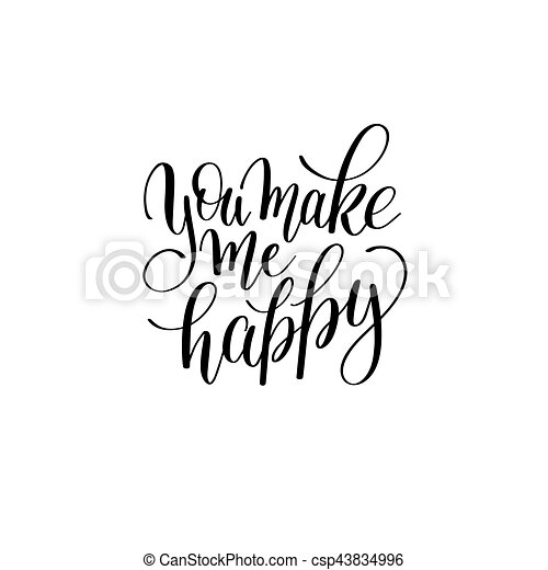 You Make My Happy Black And White Hand Written Lettering About L